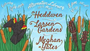 Heddwen, Larsen Gardens, and Meghan Yates: A Night of Alt-Folk at the Alternative Library @ Alternative Library