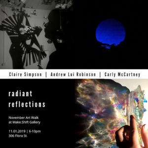 Radiant Reflections: Claire Simpson, Andrew Lui Robinson, & Carly McCartney @ Make.Shift Project