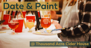 Date & Paint at Thousand Acre Cider House @ Thousand Acre Cider House