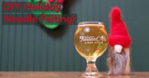 DIY Holiday Needle Felting @ Thousand Acre Cider House
