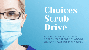 CHOICES SCRUB DRIVE: Gently-used scrub donations for Healthcare providers in Whatcom County!