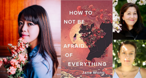 Jane Wong, Rena Priest and Samia Saliba, How to Not Be Afraid of Everything - IN PERSON @ VILLAGE BOOKS IN FAIRHAVEN